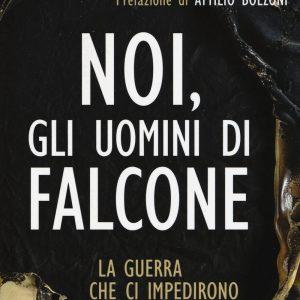 Noi, gli uomini di Falcone di Angiolo Pellegrini,Francesco Condoluci